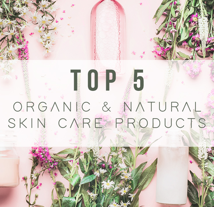 Top 5 Natural and Organic Skin Care Brands